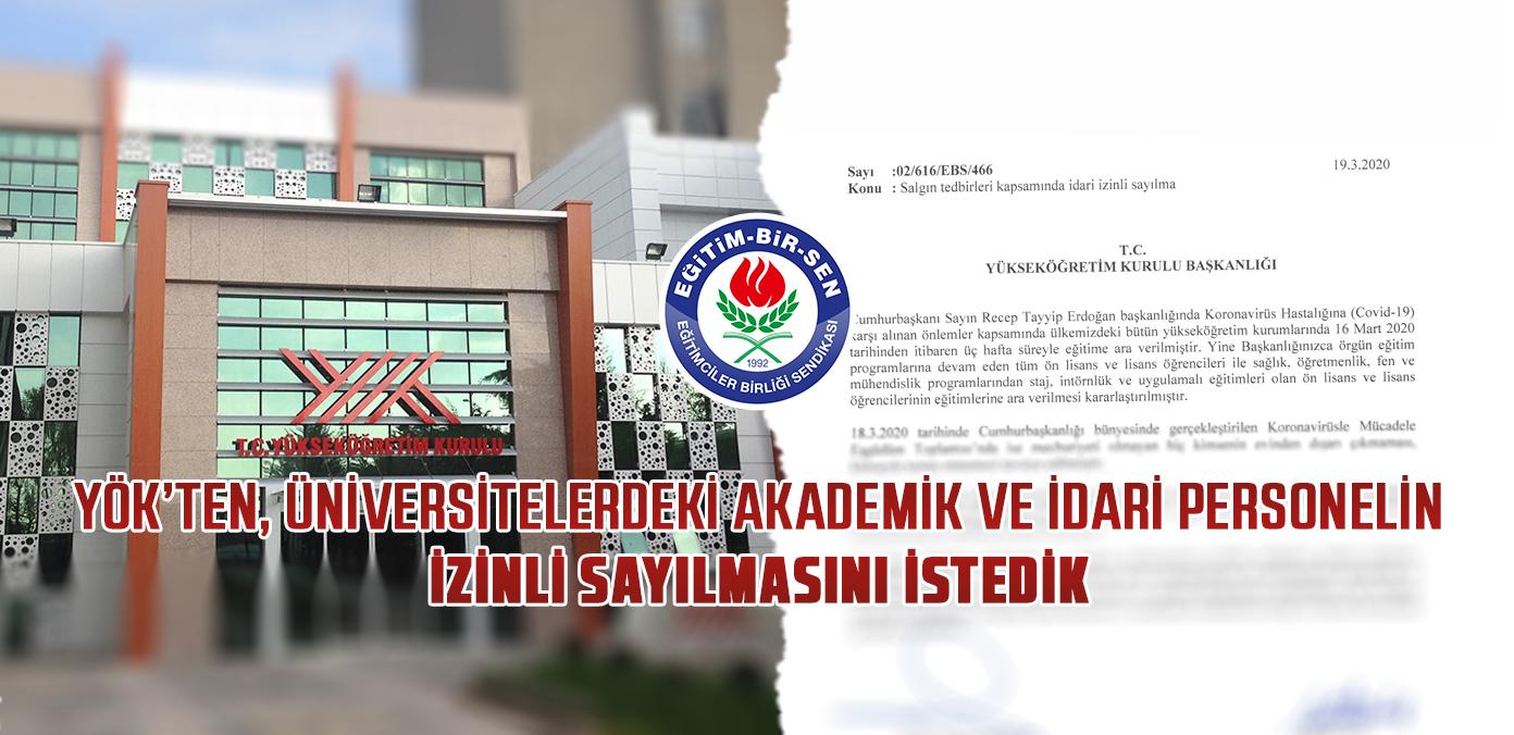 YÖK'ten, üniversitelerdeki akademik ve idari personelin izinli sayılmasını istedik